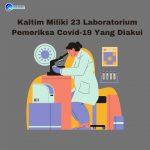 Kaltim Miliki 23 Laboratorium Pemeriksa Covid-19 yang Diakui, Ini Daftarnya